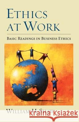 Ethics at Work: Basic Readings in Business Ethics William H. Shaw 9780195139426