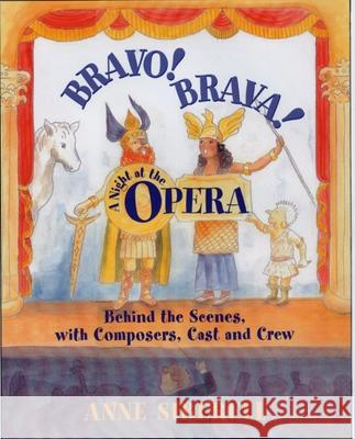 Bravo! Brava! a Night at the Opera: Behind the Scenes with Composers, Cast, and Crew Anne Siberell Frederica Vo 9780195139662