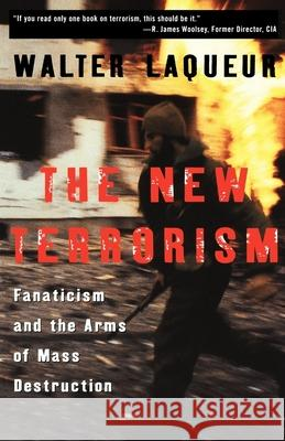 The New Terrorism: Fanaticism and the Arms of Mass Destruction Walter Laqueur 9780195140644