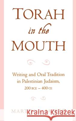Torah in the Mouth: Writing and Oral Tradition in Palestinian Judaism 200 Bce-400 Ce Martin S. Jaffee 9780195140675