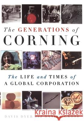 The Generations of Corning: The Life and Times of a Global Corporation Davis Dyer Daniel Gross Daniel Gross 9780195140958
