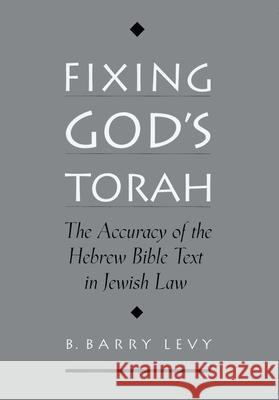 Fixing God's Torah: The Accuracy of the Hebrew Bible Text in Jewish Law B. Barry Levy 9780195141139