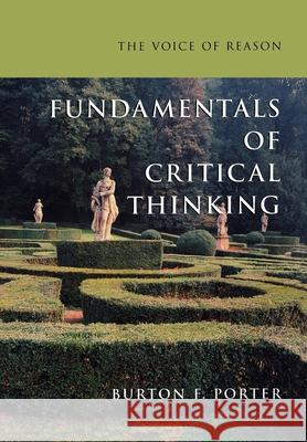 The Voice of Reason: Fundamentals of Critical Thinking Burton Frederick Porter B. Porter 9780195141221