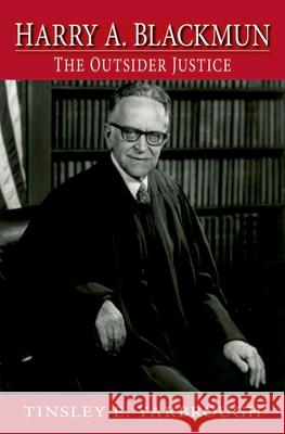 Harry A. Blackmun : The Outsider Justice Tinsley Yarbrough 9780195141238