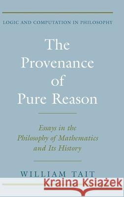 The Provenance of Pure Reason: Essays in the Philosophy of Mathematics and Its History William W. Tait 9780195141924