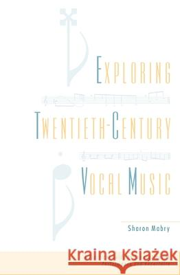 Exploring Twentieth Century Vocal Music : A Practical Guide to Innovations in Performance and Repertoire Sharon Mabry 9780195141986