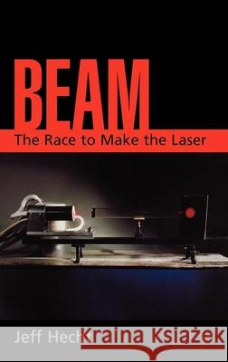 Beam: The Race to Make the Laser Jeff Hecht 9780195142105