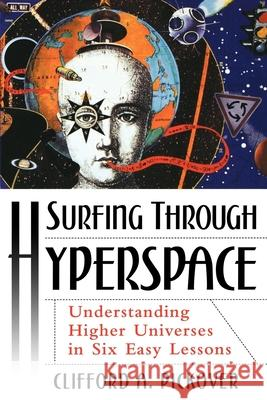 Surfing Through Hyperspace : Understanding Higher Universes in Six Easy lessons Clifford A. Pickover 9780195142419