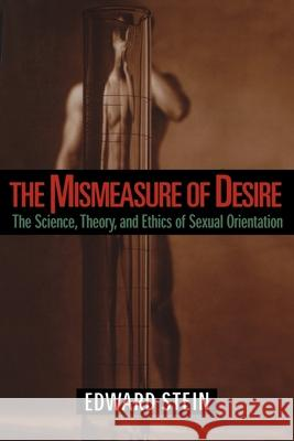 The Mismeasure of Desire: The Science, Theory and Ethics of Sexual Orientation Edward Stein 9780195142440