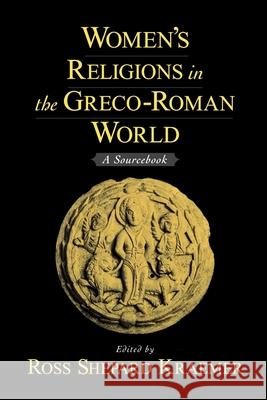 Women's Religions in the Greco-Roman World : A Sourcebook Ross Shepard Kraemer 9780195142785