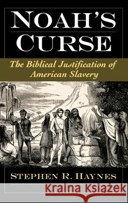 Noah's Curse : The Biblical Justification of American Slavery Stephen R. Haynes 9780195142792