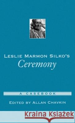 Leslie Marmon Silko's Ceremony: A Casebook Allan Richard Chavkin 9780195142839 Oxford University Press, USA