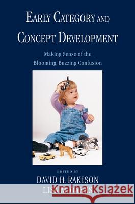 Early Category and Concept Development: Making Sense of the Blooming, Buzzing Confusion David H. Rakison Lisa M. Oakes 9780195142945