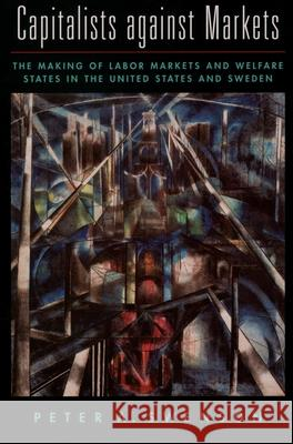 Capitalists Against Markets: The Making of Labor Markets and Welfare States in the United States and Sweden Peter Swenson 9780195142976