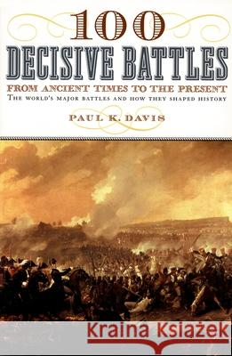 100 Decisive Battles: From Ancient Times to the Present Paul K. Davis 9780195143669