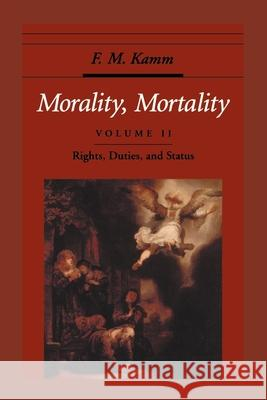Morality, Mortality: Volume II: Rights, Duties, and Status Frances Myrna Kamm 9780195144024 Oxford University Press