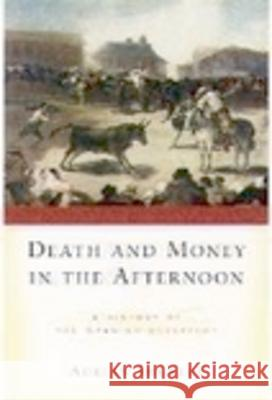 Death and Money in the Afternoon: A History of the Spanish Bullfight Adrian Shubert 9780195144123