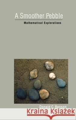 A Smoother Pebble: Mathematical Explorations Donald C. Benson 9780195144369