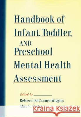 Handbook of Infant, Toddler, and Preschool Mental Health Assessment Rebecca Delcarmen-Wiggins Alice Carter 9780195144383