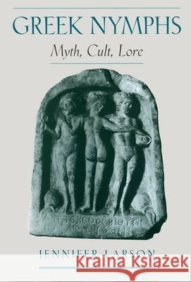 Greek Nymphs: Myth, Cult, Lore Jennifer S. Larson 9780195144659