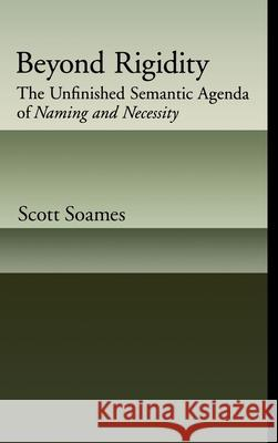 Beyond Rigidity: The Unfinished Semantic Agenda of Naming and Necessity Scott Soames 9780195145281
