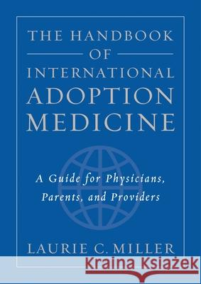 The Handbook of International Adoption Medicine : A guide for physicians, parents, and providers Laurie C. Miller 9780195145304