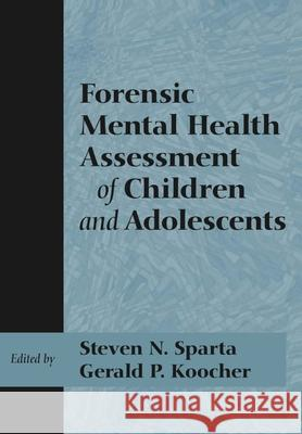 Forensic Mental Health Assessment of Children and Adolescents Steven N. Sparta Gerald P. Koocher 9780195145847