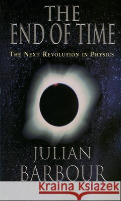 The End of Time: The Next Revolution in Physics Julian B. Barbour 9780195145922