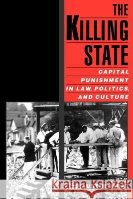 The Killing State : Capital Punishment in Law, Politics, and Culture Austin Sarat 9780195146028 Oxford University Press