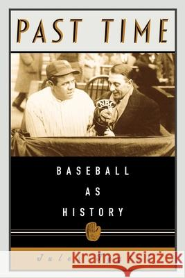 Past Time: Baseball as History Jules Tygiel 9780195146042