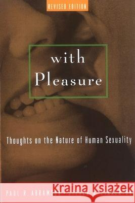 With Pleasure : Thoughts on the Nature of Human Sexuality Paul R. Abramson Steven D. Pinkerton Steven D. Pinkerton 9780195146097