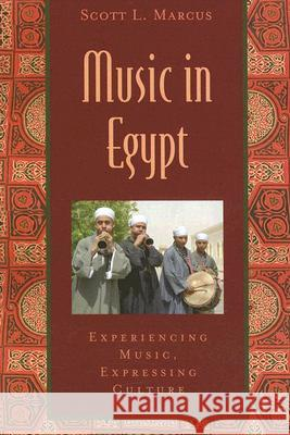 Music in Egypt: Experiencing Music, Expressing Culture [With CD] Scott Marcus 9780195146455