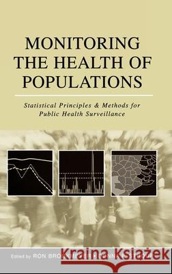 Monitoring the Health of Populations: Statistical Principles and Methods for Public Health Surveillance Ron Brookmeyer Donna F. Stroup 9780195146493