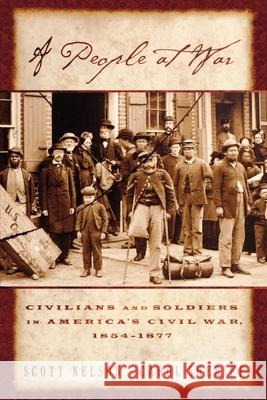 A People at War: Civilians and Soldiers in America's Civil War, 1854-1877 Carol Sheriff Scott Nelson 9780195146554