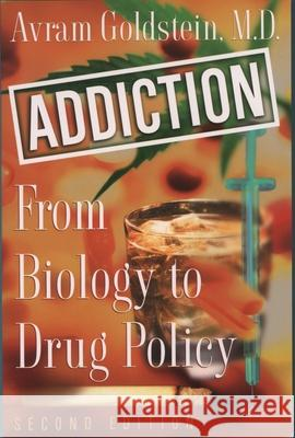 Addiction : From Biology to Drug Policy Avram Goldstein 9780195146646