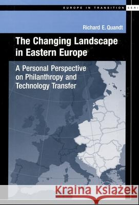 The Changing Landscape in Easter Europe : A Personal Perspective on Philanthropy and Technology Transfer Richard E. Quandt William G. Bowen 9780195146691