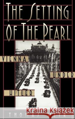 The Setting of the Pearl : Vienna under Hitler Thomas Weyr 9780195146790