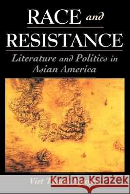 Race and Resistance: Literature and Politics in Asian America Viet Thanh Nguyen 9780195147001
