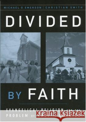 Divided by Faith: Evangelical Religion and the Problem of Race in America Michael O. Emerson Christian Smith 9780195147070