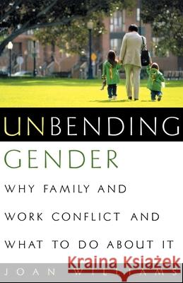 Unbending Gender: Why Family and Work Conflict and What to Do about It Joan Williams 9780195147148