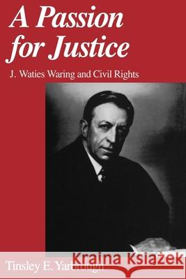 A Passion for Justice : J. Waties Waring and Civil Rights Tinsley E. Yarbrough 9780195147155