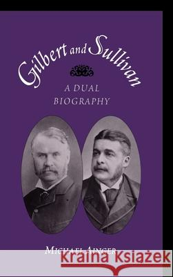 Gilbert & Sullivan: A Dual Biography Michael Ainger 9780195147698