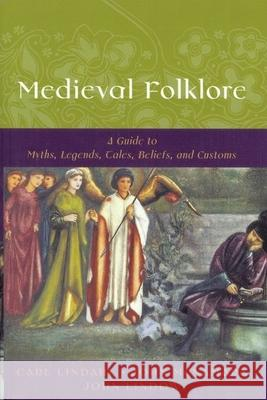 Medieval Folklore : A Guide to Myths, Legends, Tales, Beliefs, and Customs Carl Lindahl John McNamara John Lindow 9780195147728