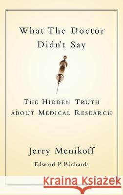 What the Doctor Didn't Say: The Hidden Truth about Medical Research Jerry A. Menikoff Edward P. Richards 9780195147971