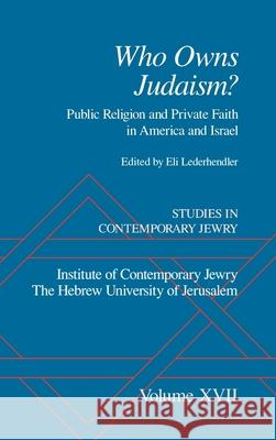 Studies in Contemporary Jewry: Volume XVII: Who Owns Judaism? Public Religion and Private Faith in America and Israel Eli Lederhendler 9780195148022