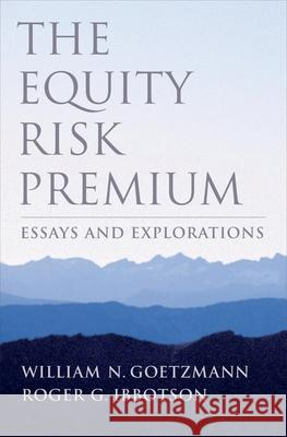 The Equity Risk Premium: Essays and Explorations William N. Goetzmann Roger G. Ibbotson 9780195148145