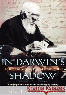 In Darwin's Shadow : The Life and Science of Alfred Russel Wallace - A Biographical Study on the Psychology of History Michael Shermer 9780195148305