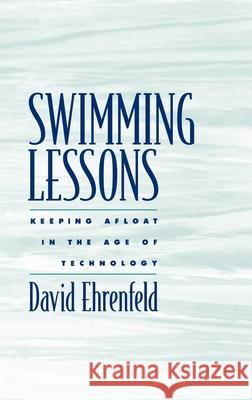 Swimming Lessons: Keeping Afloat in the Age of Technology David Ehrenfeld 9780195148527