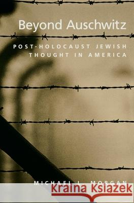 Beyond Auschwitz : Post-Holocaust Jewish Thought in America Michael L. Morgan 9780195148626