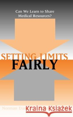 Setting Limits Fairly: Can We Learn to Share Medical Resources? Norman Daniels James E. Sabin Norman Daniels 9780195149364